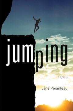 Jumping : A Novel. Jane Peranteau. - Jane Peranteau