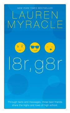 L8r, g8r : Internet Girls Series, Book 3. Lauren Myracle. - Lauren Myracle
