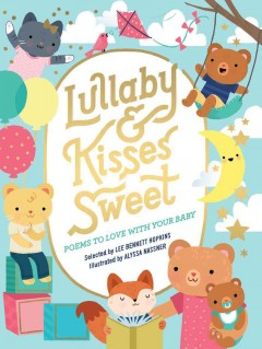 Lullaby and kisses sweet : poems to love with your baby