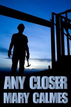 Any closer - Mary Calmes