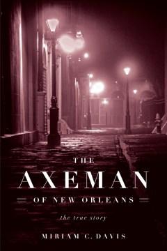 Axeman of New Orleans : The True Story - Miriam C Davis