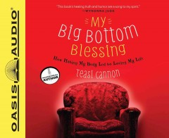 My big bottom blessing : how hating my body led to loving my life - Teasi Cannon