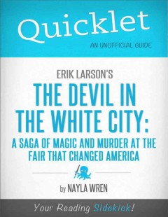 Quicklet of Erik Larson's The devil in the white city : a saga of magic and murder at the fair that changed America. - Nayla Wren