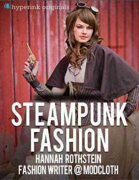 Steampunk fashion - Hannah Rothstein