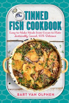 Tinned Fish Cookbook : Easy-to-make Meals from Ocean to Plate: Sustainably Canned, 100% Delicious - Bart Van Olphen