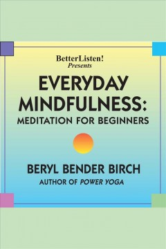 Everyday mindfulness - lecture and guided meditation - Beryl Bender Birch