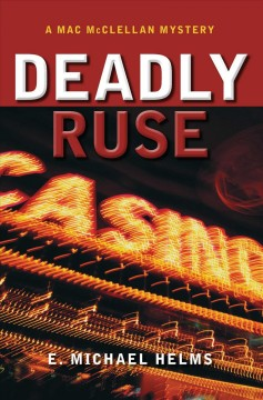 Deadly Ruse : A Mac Mcclellan Mystery - E. Michael Helms