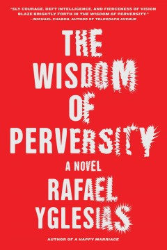 Wisdom of Perversity - Rafael Yglesias