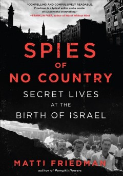 Spies of No Country : Secret Lives at the Birth of Israel - Matti Friedman