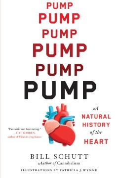 Pump : A Natural History of the Heart - Bill Schutt