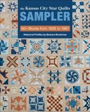 Kansas City Star Quilts Sampler : 60+ Blocks from 1928 to 1961, Historical Profiles - Barbara; C&T Publishing Brackman