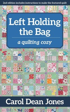 Left holding the bag : a quilting cozy - Carol Dean Jones