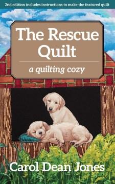 The rescue quilt : a quilting cozy - Carol Dean Jones