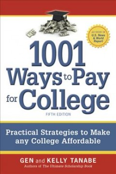 1001 ways to pay for college / Gen and Kelly Tanabe - Gen S Tanabe