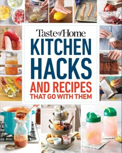 Taste of Home Kitchen Hacks : 100 Hints, Tricks & Timesavers -- and the Recipes to Go With Them -  Taste of Home (EDT)