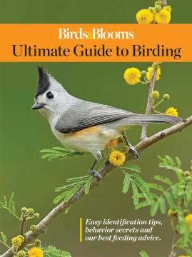 Birds & Blooms Ultimate Guide to Backyard Birding -  Birds and Blooms (COR)