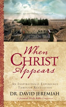 When Christ appears : an inspirational experience through Revelation - David Jeremiah