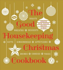 Good Housekeeping Christmas Cookbook : Roasts, Wreaths, Desserts, Gifts, Gingerbread, Appetizers, Drinks, Cookies, Trees: Updated With Festive Recipes & Ideas - Susan (EDT) Good Housekeeping Institute (COR); Westmoreland