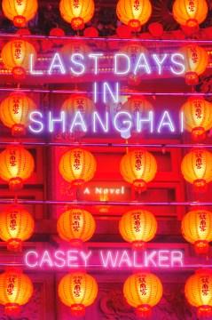 Last Days in Shanghai - Casey Walker