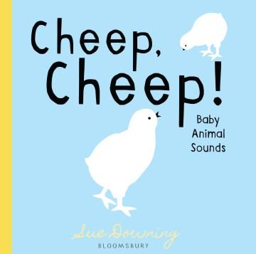 Cheep, cheep! : baby animal sounds - Sue Downing