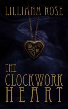 The clockwork heart Lilliana Rose. - Lilliana Rose
