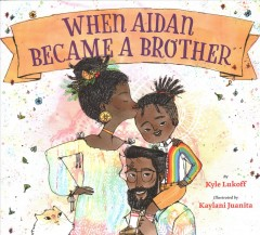 When Aidan became a brother / by Kyle Lukoff ; illustrated by Kaylani Juanita - Kyle Lukoff