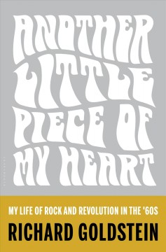 Another Little Piece of My Heart : My Life of Rock and Revolution in the '60s - Richard Goldstein
