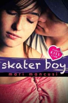Skater boy : First Kiss Club Series, Book 1. Mari Mancusi. - Mari Mancusi