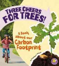 Three cheers for trees! : a book about our carbon footprint - Angie Lepetit