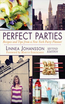 Perfect parties : recipes and tips from a New York party planner - Linnea Johansson