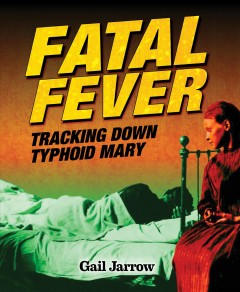 Fatal fever : tracking down Typhoid Mary - Gail Jarrow