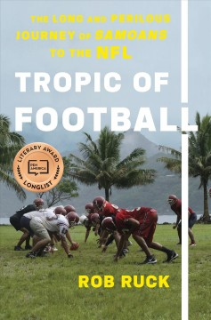 Tropic of Football : The Long and Perilous Journey of Samoans to the NFL - Rob Ruck