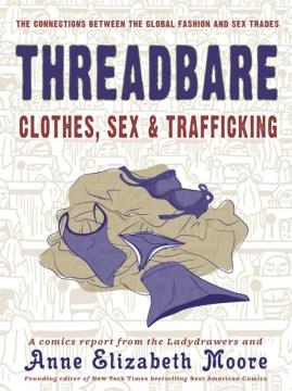 Threadbare : Clothes, Sex & Trafficking - Anne Elizabeth; Ladydrawers (ILT) Moore