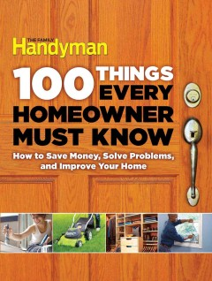 100 Things Every Homeowner Must Know : How to Save Money, Solve Problems and Improve Your Home - Gary (EDT); Bernick Wentz