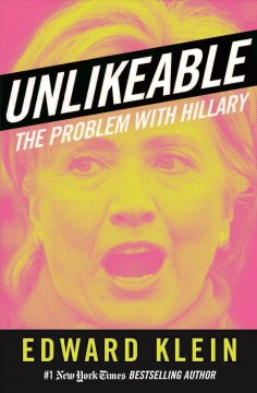 Unlikeable : the problem with Hillary - Edward Klein