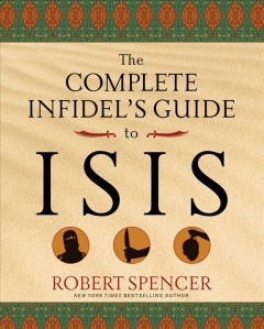 The complete infidel's guide to ISIS - Robert Spencer