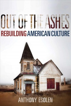 Out of the Ashes : Rebuilding American Culture - Anthony M Esolen