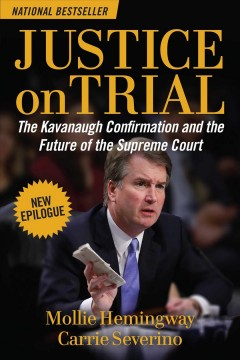 Justice on trial : the Kavanaugh confirmation and the future of the Supreme Court - Mollie Zieglerauthor Hemingway