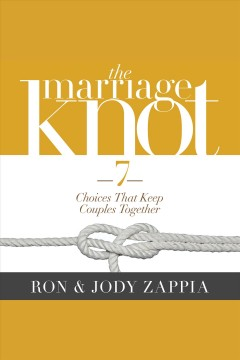 The marriage knot : 7 choices that keep couples together - Ron Zappia