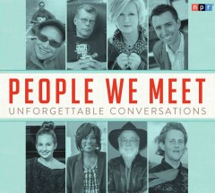 People we meet : unforgettable conversations.