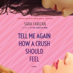 Tell me again how a crush should feel. Sara Farizan. - Sara Farizan
