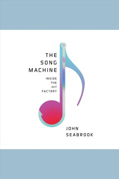 The song machine: inside the hit factory - John Seabrook