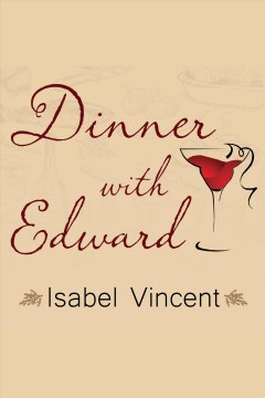 Dinner with Edward : the story of a remarkable friendship - Isabel Vincent