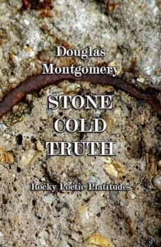 Stone cold truth : Rocky poetic platitudes  - Douglas Montgomery