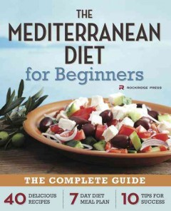 Mediterranean Diet for Beginners : The Complete Guide: 40 Delicious Recipes, 7 Day Diet Meal Plan, 10 Tips for Success -  Rockridge Press (COR)