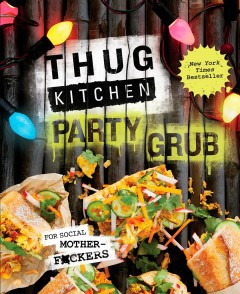 Thug Kitchen Party Grub : For Social Motherf*ckers -  Thug Kitchen Llc (COR)