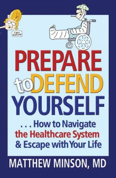 Prepare to defend yourself : how to navigate the healthcare system and escape with your life - Matthew Minson
