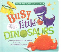 Busy little dinosaurs : a Back-and-forth alphabet book - Betty Schwartz