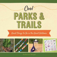 Cool parks & trails : great things to do in the great outdoors - Katherine Hengel