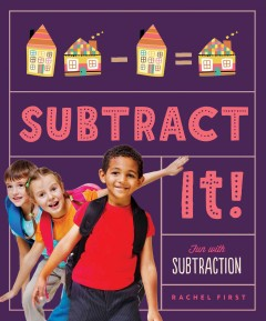 Subtract it! : Rachel First ; consulting editor, Diane Craig, M.A. - Rachel First